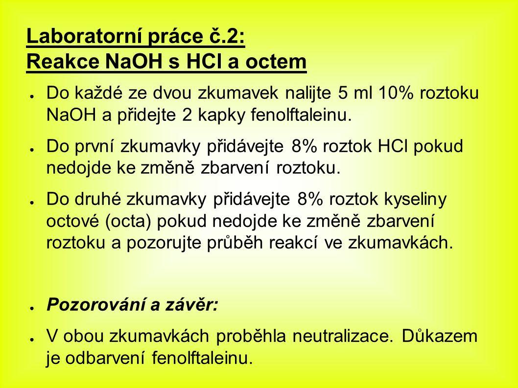 Laboratorní práce č.2: Reakce NaOH s HCl a octem ● Do každé ze dvou zkumavek nalijte 5 ml 10% roztoku NaOH a přidejte 2 kapky fenolftaleinu.