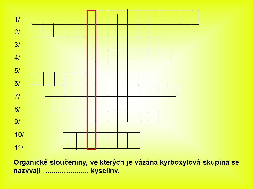 1/ 2/ 3/ 4/ 5/ 6/ 7/ 8/ 9/ 10/ 11/ Organické sloučeniny, ve kterých je vázána kyrboxylová skupina se nazývají …....................