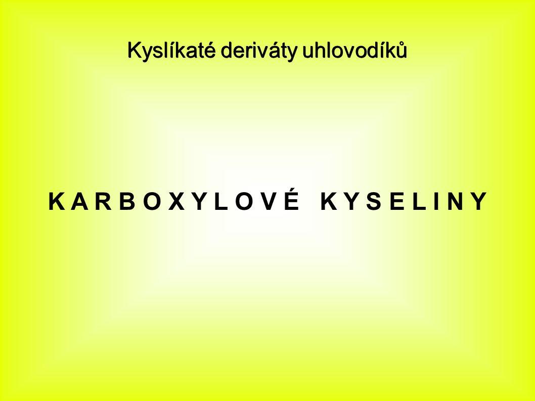 Kyslíkaté deriváty uhlovodíků K A R B O X Y L O V É K Y S E L I N Y