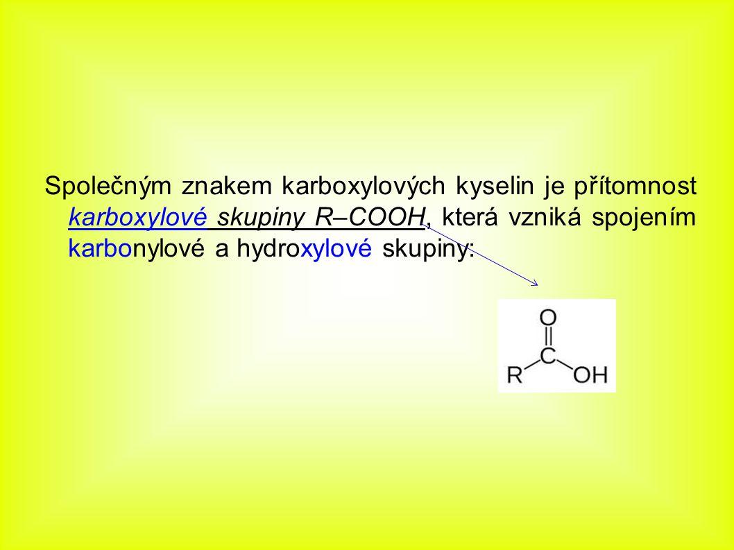 Společným znakem karboxylových kyselin je přítomnost karboxylové skupiny R–COOH, která vzniká spojením karbonylové a hydroxylové skupiny: