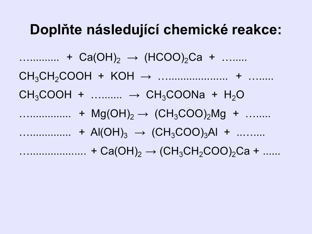 Doplňte následující chemické reakce: ….......... + Ca(OH) 2 → (HCOO) 2 Ca + ….....