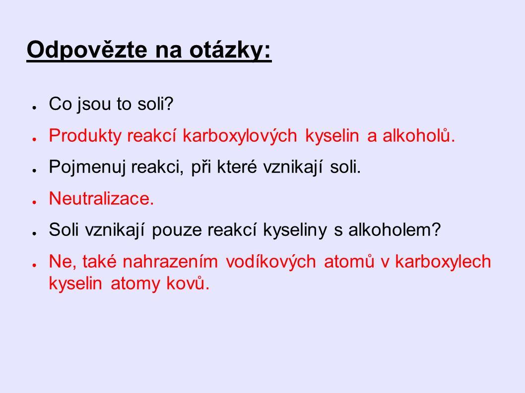 Odpovězte na otázky: ● Co jsou to soli. ● Produkty reakcí karboxylových kyselin a alkoholů.