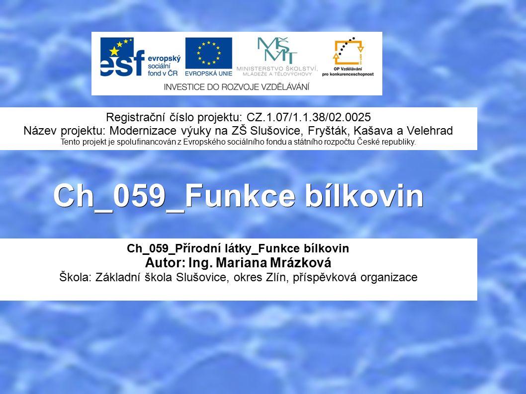 Ch_059_Funkce bílkovin Ch_059_Přírodní látky_Funkce bílkovin Autor: Ing.