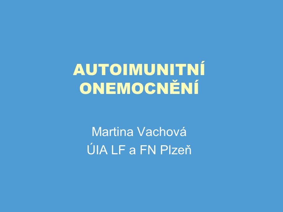 AUTOIMUNITNÍ ONEMOCNĚNÍ Martina Vachová ÚIA LF a FN Plzeň