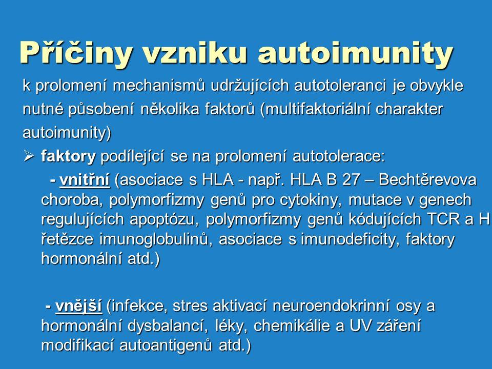 Příčiny vzniku autoimunity k prolomení mechanismů udržujících autotoleranci je obvykle nutné působení několika faktorů (multifaktoriální charakter autoimunity)  faktory podílející se na prolomení autotolerace: - vnitřní (asociace s HLA - např.