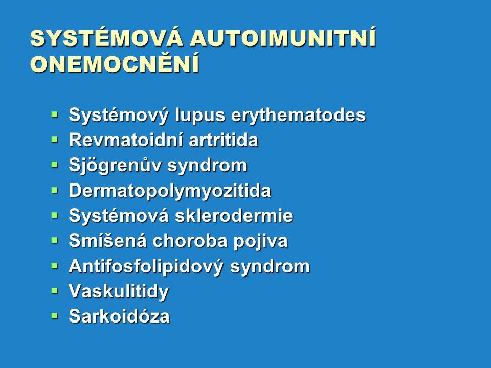 SYSTÉMOVÁ AUTOIMUNITNÍ ONEMOCNĚNÍ  Systémový lupus erythematodes  Revmatoidní artritida  Sjögrenův syndrom  Dermatopolymyozitida  Systémová sklerodermie  Smíšená choroba pojiva  Antifosfolipidový syndrom  Vaskulitidy  Sarkoidóza