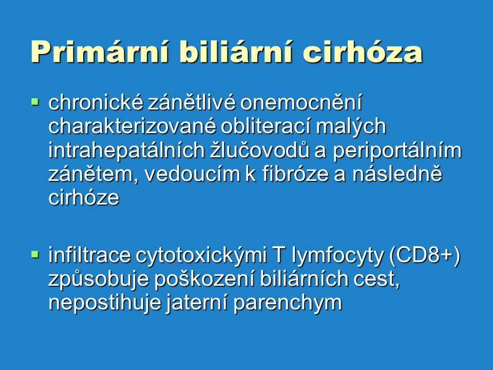 Primární biliární cirhóza  chronické zánětlivé onemocnění charakterizované obliterací malých intrahepatálních žlučovodů a periportálním zánětem, vedoucím k fibróze a následně cirhóze  infiltrace cytotoxickými T lymfocyty (CD8+) způsobuje poškození biliárních cest, nepostihuje jaterní parenchym
