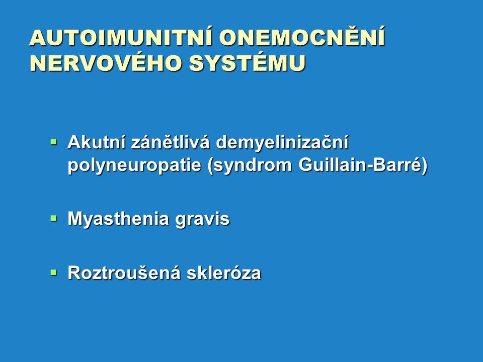 AUTOIMUNITNÍ ONEMOCNĚNÍ NERVOVÉHO SYSTÉMU  Akutní zánětlivá demyelinizační polyneuropatie (syndrom Guillain-Barré)  Myasthenia gravis  Roztroušená skleróza