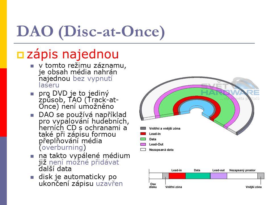 DAO (Disc-at-Once)  zápis najednou v tomto režimu záznamu, je obsah média nahrán najednou bez vypnutí laseru pro DVD je to jediný způsob, TAO (Track-at- Once) není umožněno DAO se používá například pro vypalování hudebních, herních CD s ochranami a také při zápisu formou přeplňování média (overburning) na takto vypálené médium již není možné přidávat další data disk je automaticky po ukončení zápisu uzavřen