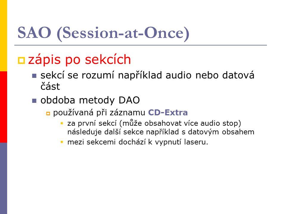SAO (Session-at-Once)  zápis po sekcích sekcí se rozumí například audio nebo datová část obdoba metody DAO  používaná při záznamu CD-Extra  za první sekcí (může obsahovat více audio stop) následuje další sekce například s datovým obsahem  mezi sekcemi dochází k vypnutí laseru.