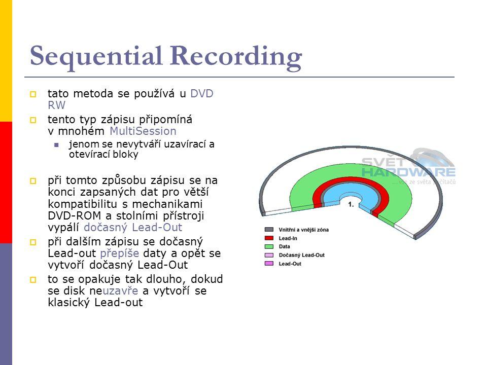 Sequential Recording  tato metoda se používá u DVD RW  tento typ zápisu připomíná v mnohém MultiSession jenom se nevytváří uzavírací a otevírací bloky  při tomto způsobu zápisu se na konci zapsaných dat pro větší kompatibilitu s mechanikami DVD-ROM a stolními přístroji vypálí dočasný Lead-Out  při dalším zápisu se dočasný Lead-out přepíše daty a opět se vytvoří dočasný Lead-Out  to se opakuje tak dlouho, dokud se disk neuzavře a vytvoří se klasický Lead-out