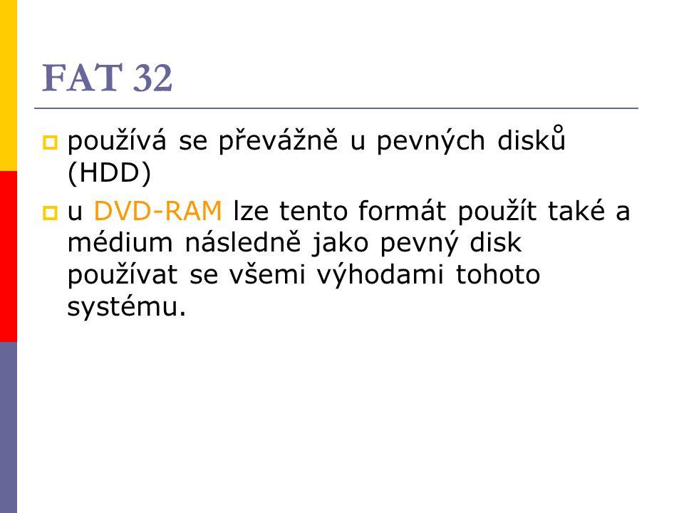 FAT 32  používá se převážně u pevných disků (HDD)  u DVD-RAM lze tento formát použít také a médium následně jako pevný disk používat se všemi výhodami tohoto systému.