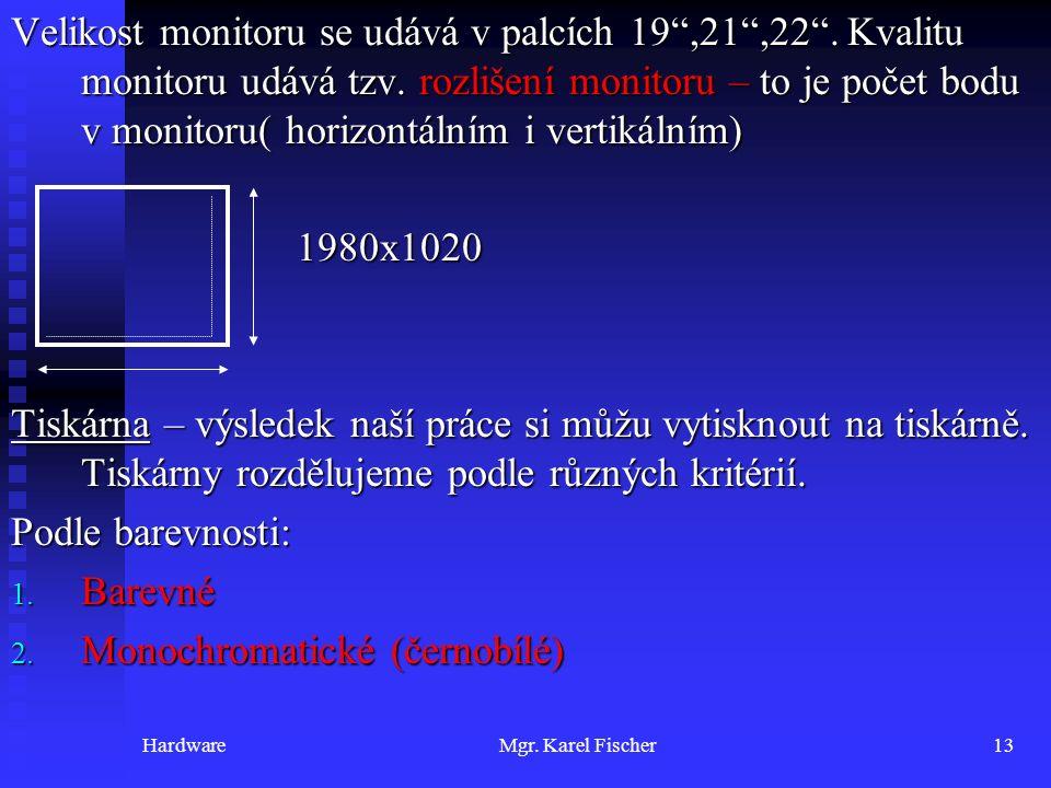 """HardwareMgr. Karel Fischer13 Velikost monitoru se udává v palcích 19"""",21"""",22"""". Kvalitu monitoru udává tzv. rozlišení monitoru – to je počet bodu v mon"""