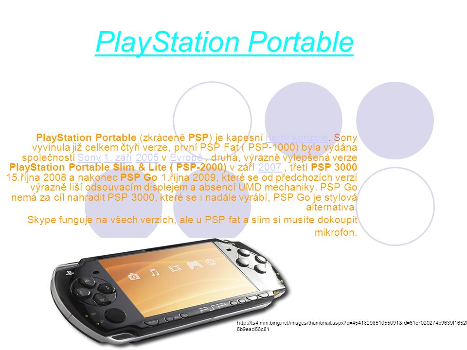 PlayStation Portable PlayStation Portable (zkráceně PSP) je kapesní herní konzole.