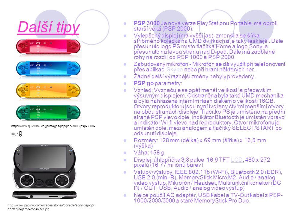 Další tipy PSP 3000 Je nová verze PlayStationu Portable, má oproti starší verzi (PSP 2000): Vylepšený displej (má vyšší jas), zmenšila se šířka stříbrného kolečka na UMD dvířkách a je taky lesklejší.