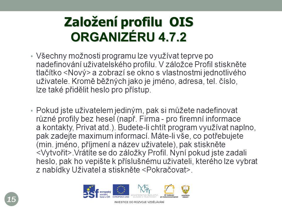15 Založení profilu OIS ORGANIZÉRU 4.7.2 Všechny možnosti programu lze využívat teprve po nadefinování uživatelského profilu.
