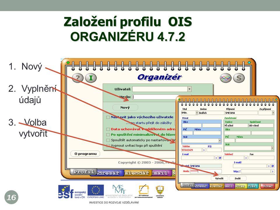 16 Založení profilu OIS ORGANIZÉRU 4.7.2 1. Nový 2. Vyplnění údajů 3. Volba vytvořit