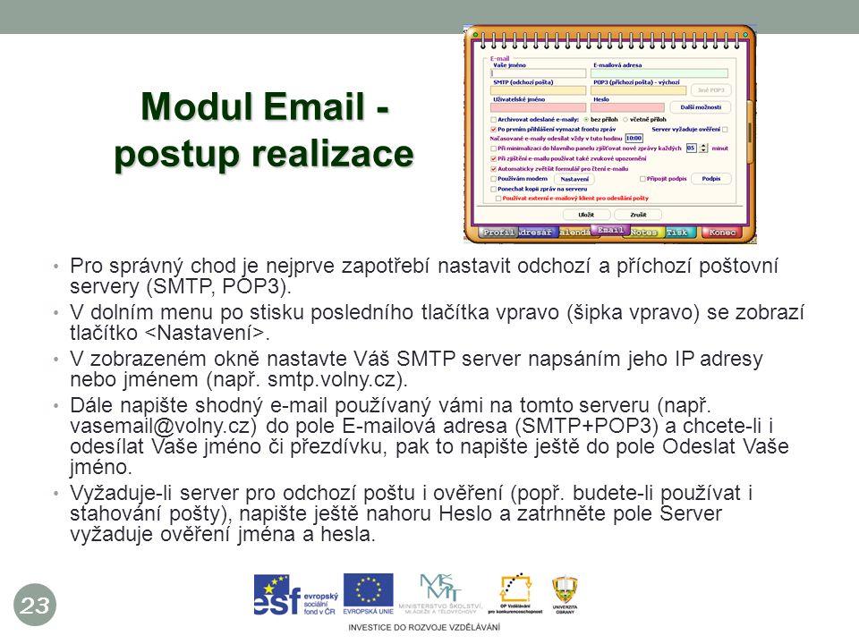 23 Modul Email - postup realizace Pro správný chod je nejprve zapotřebí nastavit odchozí a příchozí poštovní servery (SMTP, POP3).