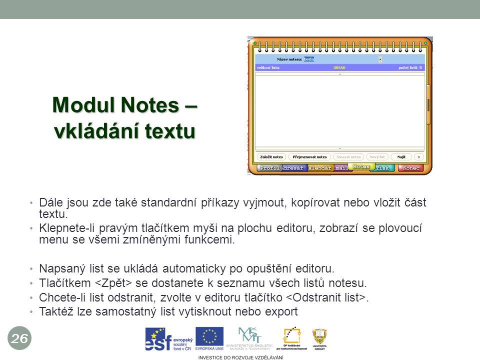 26 Modul Notes – vkládání textu Dále jsou zde také standardní příkazy vyjmout, kopírovat nebo vložit část textu.