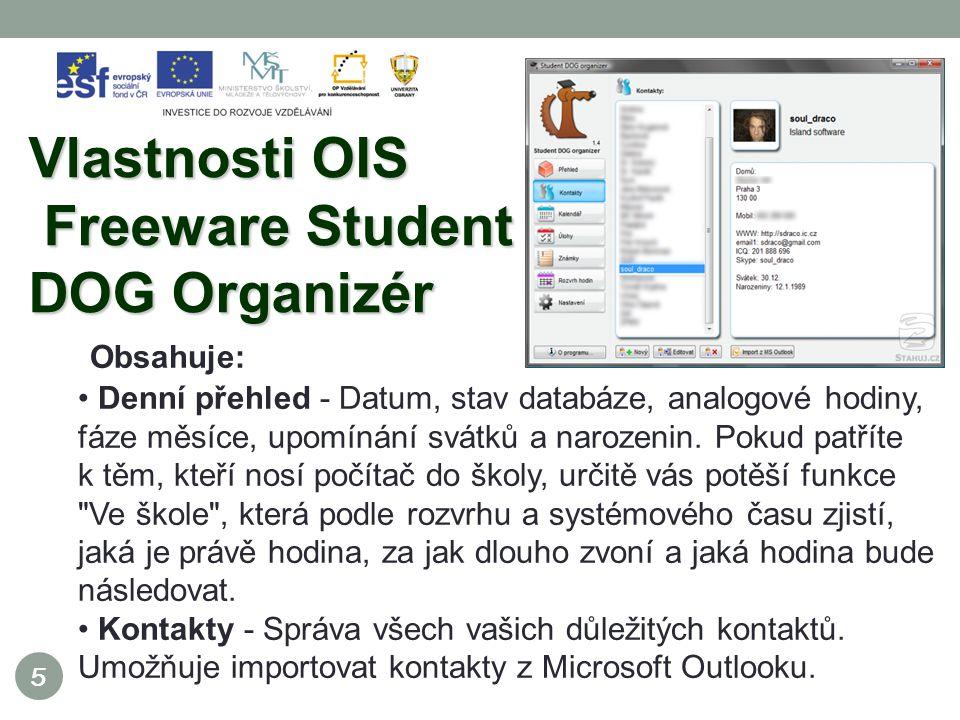 5 Vlastnosti OIS Freeware Student DOG Organizér Obsahuje: Denní přehled - Datum, stav databáze, analogové hodiny, fáze měsíce, upomínání svátků a narozenin.