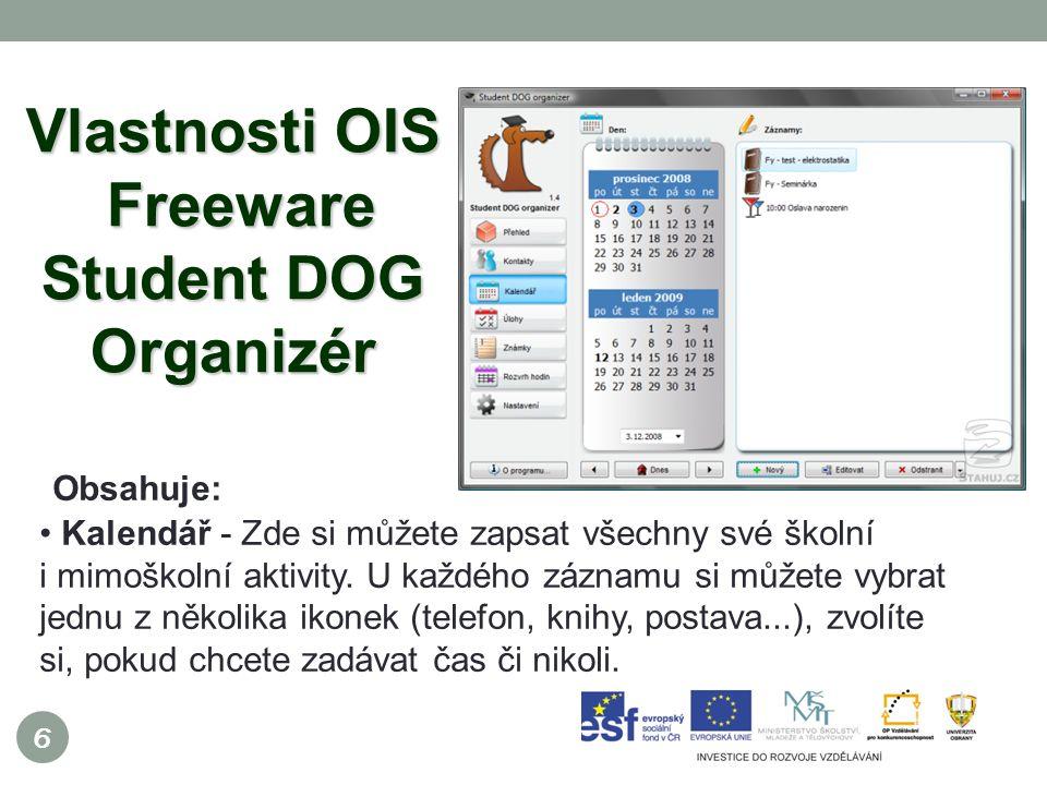 6 Vlastnosti OIS Freeware Student DOG Organizér Obsahuje: Kalendář - Zde si můžete zapsat všechny své školní i mimoškolní aktivity.