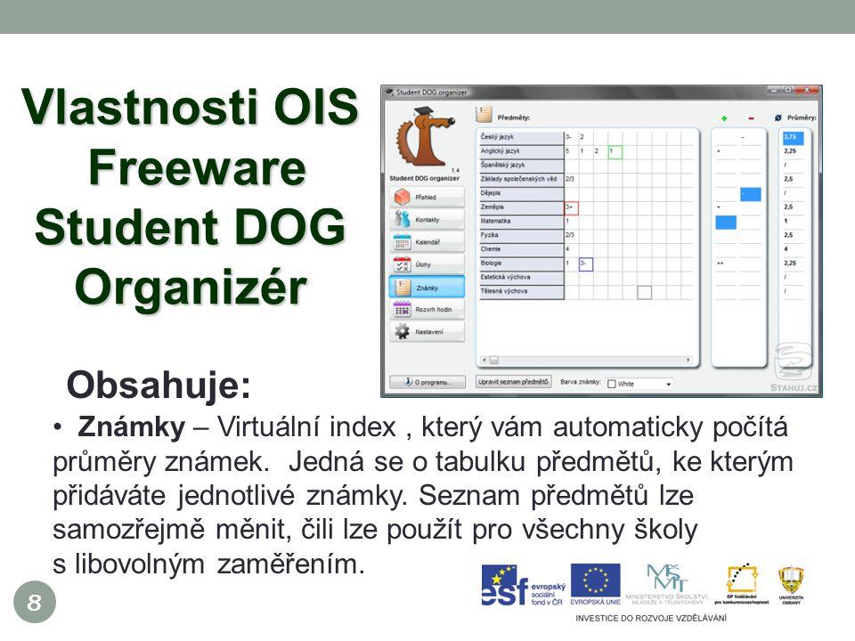8 Vlastnosti OIS Freeware Student DOG Organizér Obsahuje: Známky – Virtuální index, který vám automaticky počítá průměry známek.