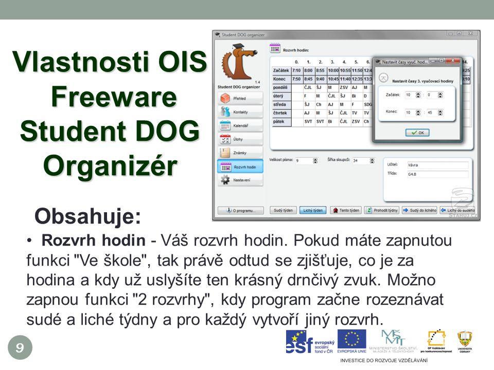 9 Vlastnosti OIS Freeware Student DOG Organizér Obsahuje: Rozvrh hodin - Váš rozvrh hodin.