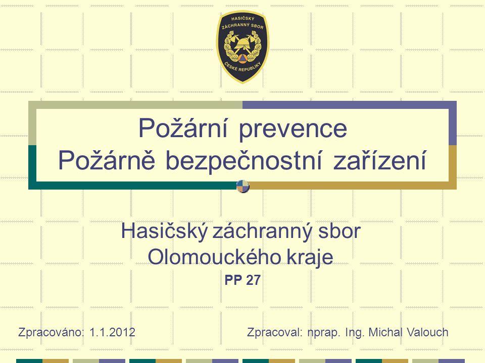 Požární prevence Požárně bezpečnostní zařízení Hasičský záchranný sbor Olomouckého kraje PP 27 Zpracováno: 1.1.2012 Zpracoval: nprap.