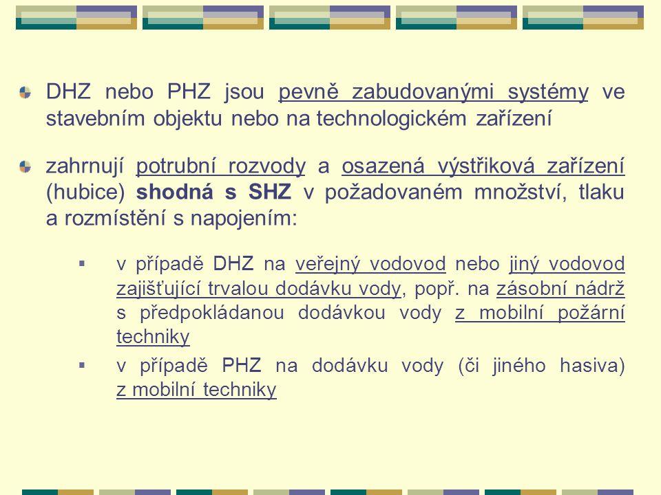 DHZ nebo PHZ jsou pevně zabudovanými systémy ve stavebním objektu nebo na technologickém zařízení zahrnují potrubní rozvody a osazená výstřiková zařízení (hubice) shodná s SHZ v požadovaném množství, tlaku a rozmístění s napojením:  v případě DHZ na veřejný vodovod nebo jiný vodovod zajišťující trvalou dodávku vody, popř.