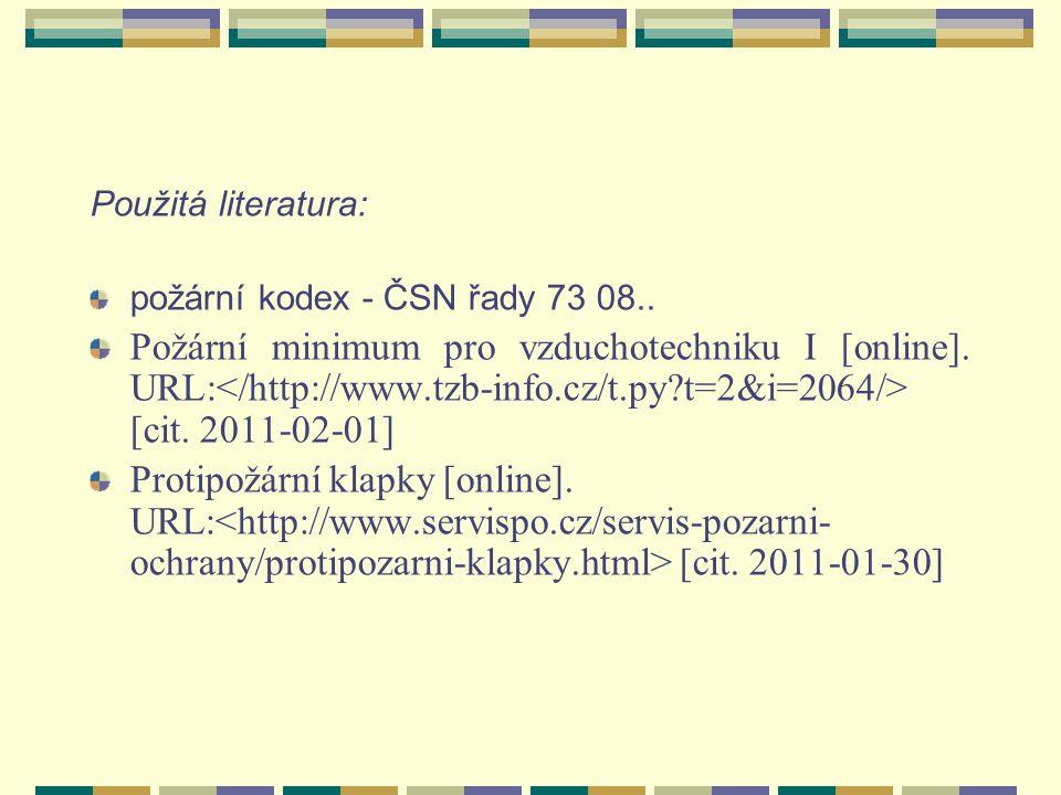Použitá literatura: požární kodex - ČSN řady 73 08..