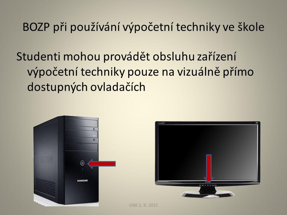 BOZP při používání výpočetní techniky ve škole Studenti mohou provádět obsluhu zařízení výpočetní techniky pouze na vizuálně přímo dostupných ovladačích GNK 1.
