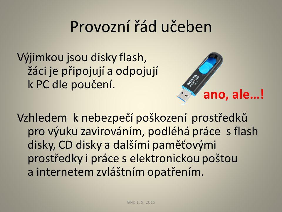Výjimkou jsou disky flash, žáci je připojují a odpojují k PC dle poučení.