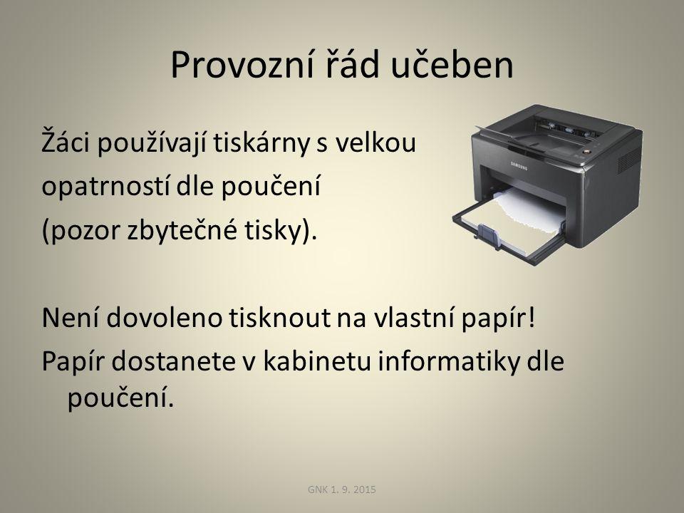 Provozní řád učeben Žáci používají tiskárny s velkou opatrností dle poučení (pozor zbytečné tisky).