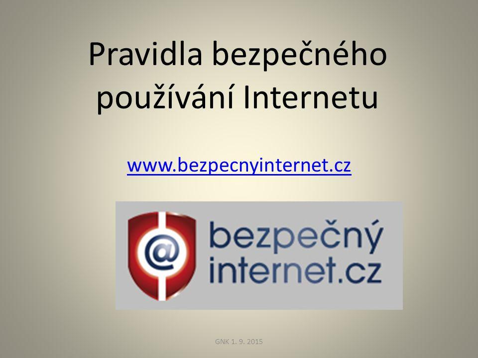 Pravidla bezpečného používání Internetu www.bezpecnyinternet.cz GNK 1. 9. 2015