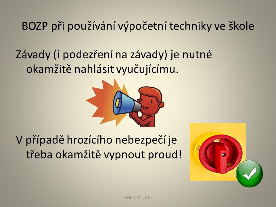BOZP při používání výpočetní techniky ve škole Závady (i podezření na závady) je nutné okamžitě nahlásit vyučujícímu.
