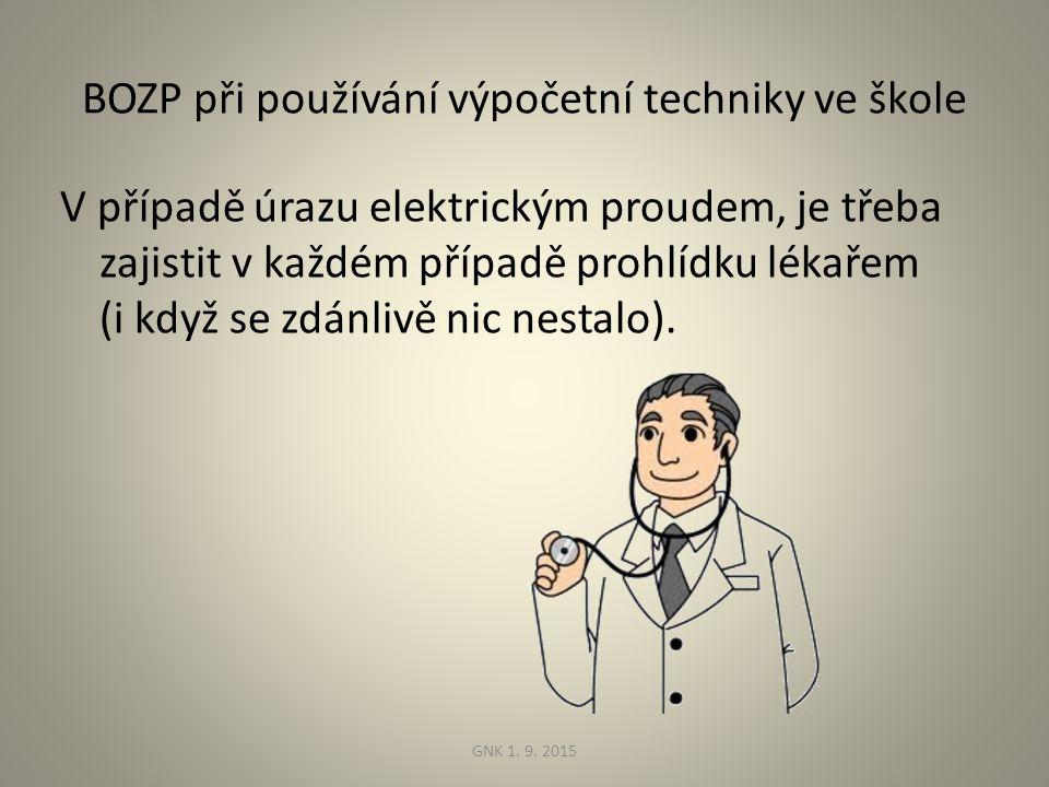 BOZP při používání výpočetní techniky ve škole V případě úrazu elektrickým proudem, je třeba zajistit v každém případě prohlídku lékařem (i když se zdánlivě nic nestalo).