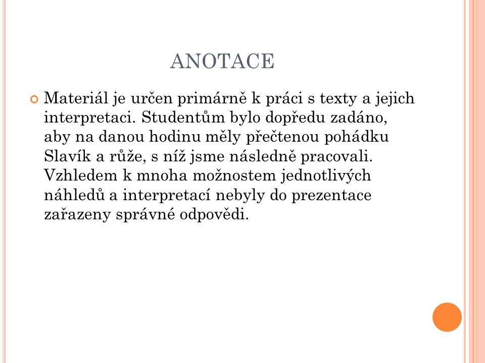 ANOTACE Materiál je určen primárně k práci s texty a jejich interpretaci.