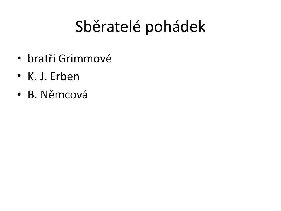 Sběratelé pohádek bratři Grimmové K. J. Erben B. Němcová