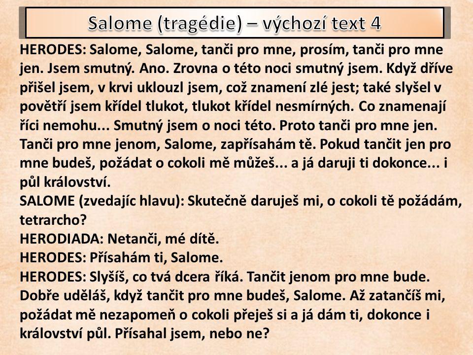 HERODES: Salome, Salome, tanči pro mne, prosím, tanči pro mne jen.