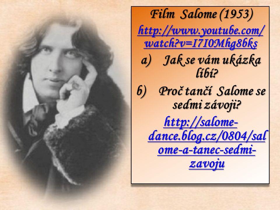 Film Salome (1953) http://www.youtube.com/ watch v=I7I0Mhg8bks http://www.youtube.com/ watch v=I7I0Mhg8bks a)Jak se vám ukázka líbí.