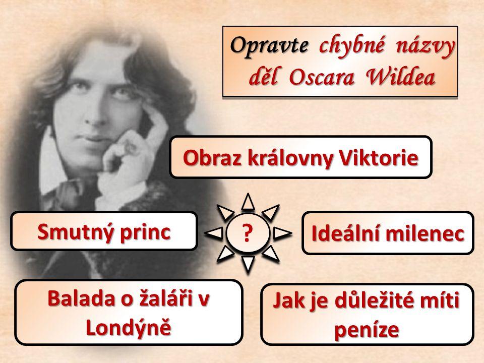 Opravte chybné názvy děl Oscara Wildea Opravte chybné názvy děl Oscara Wildea .