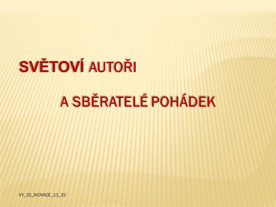 SVĚTOVÍ AUTOŘI A SBĚRATELÉ POHÁDEK VY_32_INOVACE_11_22