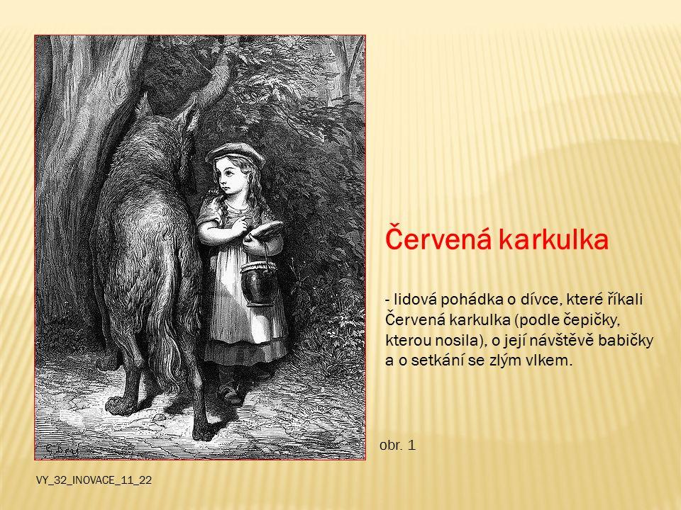 Popelka - lidová pohádka o dívce, která žila s matkou a nevlastními sestrami a musela snášet jejich ústrky a ponižování.
