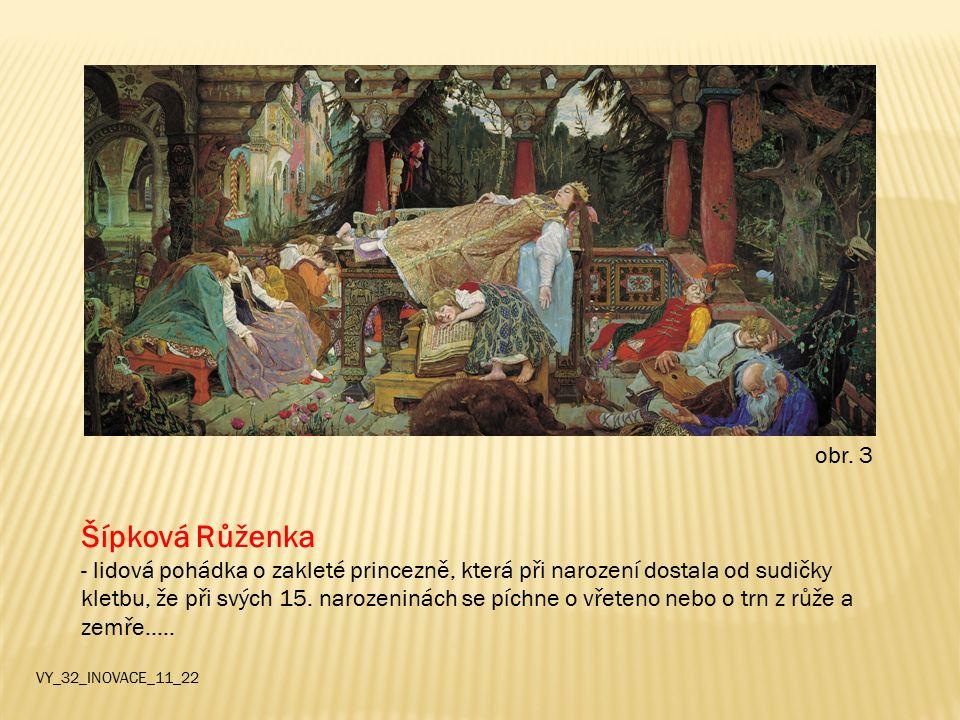 Šípková Růženka - lidová pohádka o zakleté princezně, která při narození dostala od sudičky kletbu, že při svých 15. narozeninách se píchne o vřeteno