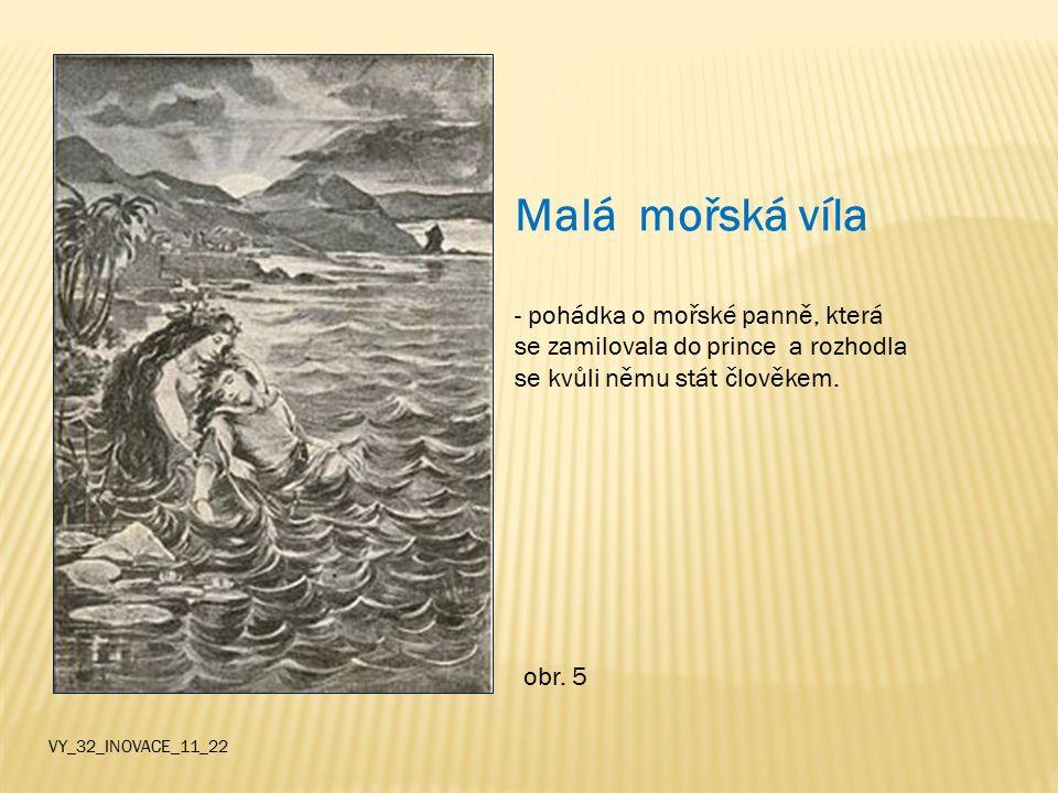 Malá mořská víla - pohádka o mořské panně, která se zamilovala do prince a rozhodla se kvůli němu stát člověkem. obr. 5 VY_32_INOVACE_11_22