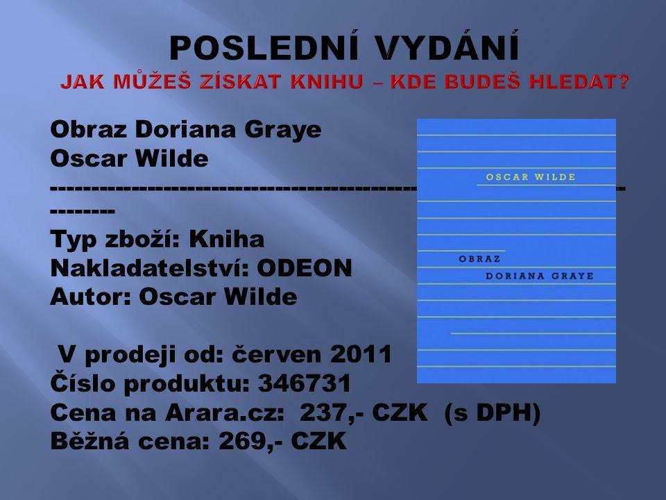 Obraz Doriana Graye Oscar Wilde ------------------------------------------------------------------------ -------- Typ zboží: Kniha Nakladatelství: ODEON Autor: Oscar Wilde V prodeji od: červen 2011 Číslo produktu: 346731 Cena na Arara.cz: 237,- CZK (s DPH) Běžná cena: 269,- CZK