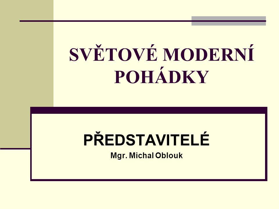 SVĚTOVÉ MODERNÍ POHÁDKY PŘEDSTAVITELÉ Mgr. Michal Oblouk