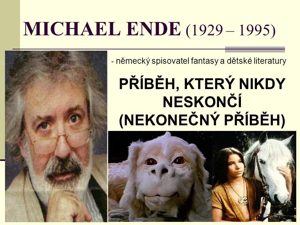 MICHAEL ENDE (1929 – 1995) - n- německý spisovatel fantasy a dětské literatury PŘÍBĚH, KTERÝ NIKDY NESKONČÍ (NEKONEČNÝ PŘÍBĚH)