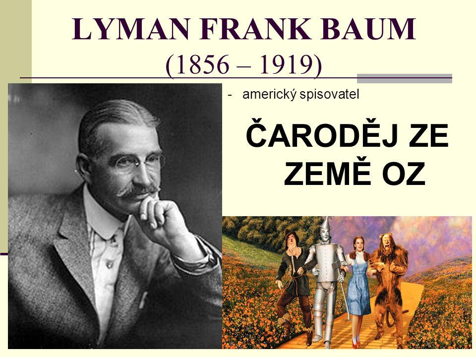 LYMAN FRANK BAUM (1856 – 1919) -americký spisovatel ČARODĚJ ZE ZEMĚ OZ