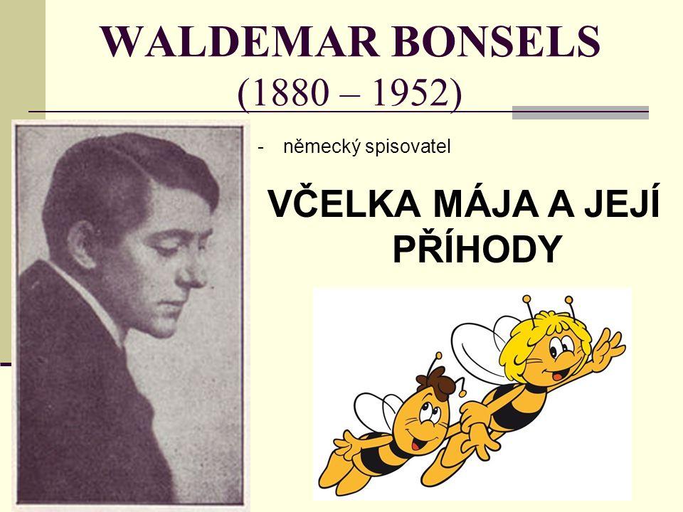 WALDEMAR BONSELS (1880 – 1952) -německý spisovatel VČELKA MÁJA A JEJÍ PŘÍHODY